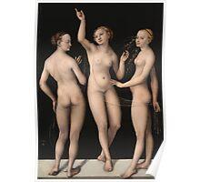Lucas Cranach The Elder - The Three Graces 1535. Woman portrait: the three graces,  nude, grace, nudity, femine, feminine,  sensual,  beautiful, erotica, sexy lady, temptation Poster