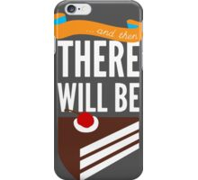 ...and then, there will be cake. iPhone Case/Skin