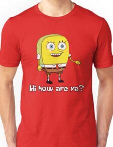 Hi how are ya? Unisex T-Shirt
