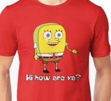 Hi how are ya? Unisex T-Shirt
