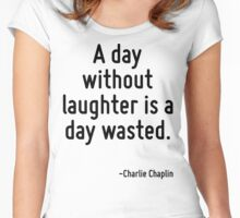 A day without laughter is a day wasted. Women's Fitted Scoop T-Shirt