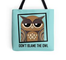 DON'T BLAME THE OWL Tote Bag