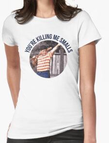 You're Killing Me Smalls - Sandlot Womens Fitted T-Shirt