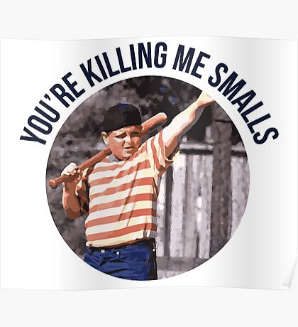 You're Killing Me Smalls - Sandlot Poster