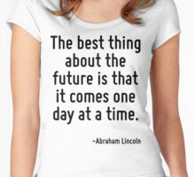 The best thing about the future is that it comes one day at a time. Women's Fitted Scoop T-Shirt