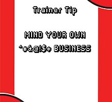 Trainer Tip - Mind your own business by Slowkinggaming