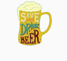 Save Water Drink Beer Unisex T-Shirt