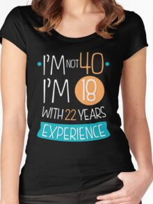 I'm not 40, I'm 18 with 22 years experience Women's Fitted Scoop T-Shirt