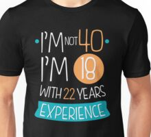 I'm not 40, I'm 18 with 22 years experience Unisex T-Shirt