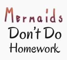 Mermaids Don't Do Homework by PatiDesigns