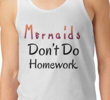 Mermaids Don't Do Homework Tank Top