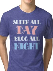 Sleep All Day, Blog All Night Tri-blend T-Shirt