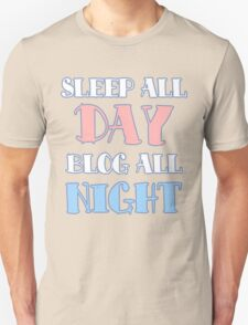 Sleep All Day, Blog All Night Unisex T-Shirt