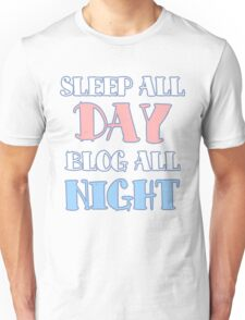 Sleep All Day, Blog All Night Unisex T-Shirt
