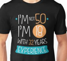 I'm not 50, I'm 18 with 22 years experience Unisex T-Shirt