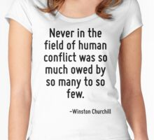 Never in the field of human conflict was so much owed by so many to so few. Women's Fitted Scoop T-Shirt