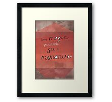 Some Magic You Can Only See in Memories Framed Print