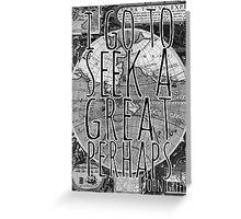 John Green -- Great Perhaps 001 Greeting Card