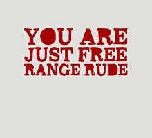 You are just free range rude Unisex T-Shirt