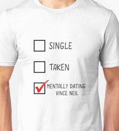 Single, Taken, Mentally Dating Vince Neil Unisex T-Shirt