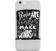 People are just as Happy as they Make their Minds to Be iPhone Case/Skin