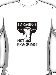Farming not fracking! T-Shirt