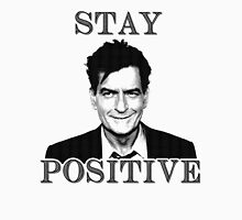 Stay positive Charlie Sheen Unisex T-Shirt