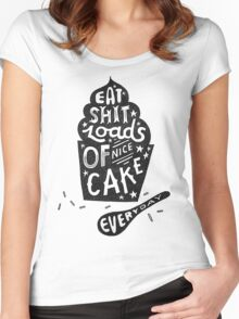 Eat Shit Loads of Nice Cake Everyday Women's Fitted Scoop T-Shirt