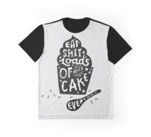 Eat Shit Loads of Nice Cake Everyday Graphic T-Shirt