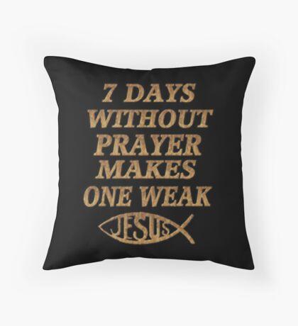 ☝ ☞SEVEN DAYS  WITHOUT PRAYER MAKES ONE WEAK THROW PILLOW☝ ☞ Throw Pillow