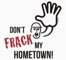 Don't Frack My Hometown! (No Fracking) by MrFaulbaum