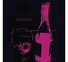 Wine Is Fine:  Wine Lovers Photographic Print