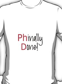 Phinally Done, word art, text design PhD graduates T-Shirt