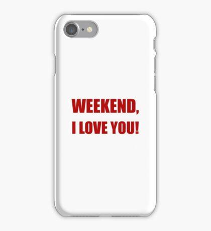 Weekend Love You iPhone Case/Skin