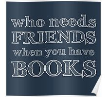 who needs friends when you have BOOKS Poster