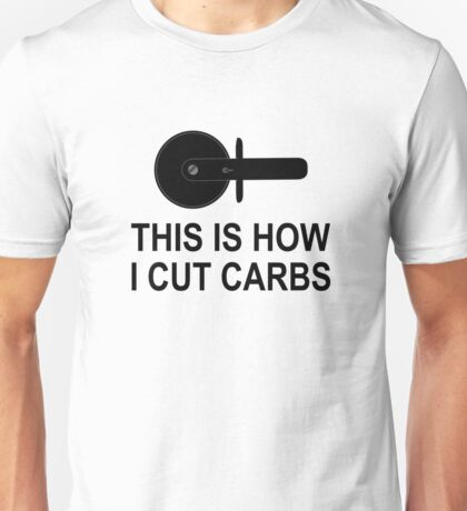 This Is How I Cut Carbs Unisex T-Shirt