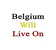 Belgium Will Live On  Photographic Print