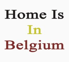 Home Is In Belgium  by supernova23