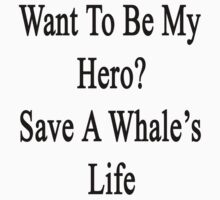 Want To Be My Hero? Save A Whale's  Life  by supernova23