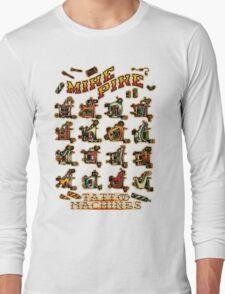 Mike Pike Machines 06 Long Sleeve T-Shirt