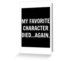 My favorite character died...again. Greeting Card