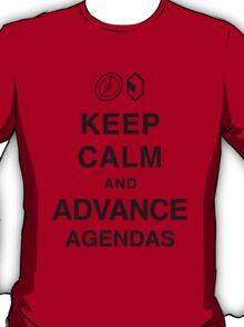 Keep Calm and Advance Agendas  T-Shirt
