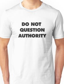 DO NOT QUESTION AUTHORITY Unisex T-Shirt