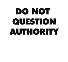 DO NOT QUESTION AUTHORITY Photographic Print