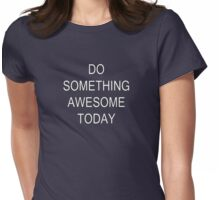 Do Something Awesome - Positive Message T-Shirt Womens Fitted T-Shirt