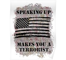 Speaking Up Makes You A Terrorist Poster