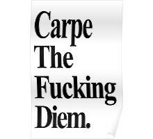 Carpe The Fucking Diem Poster