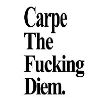 Carpe The Fucking Diem Photographic Print