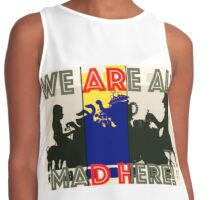WE ARE ALL MAD HERE Contrast Tank