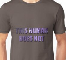This human does not Unisex T-Shirt